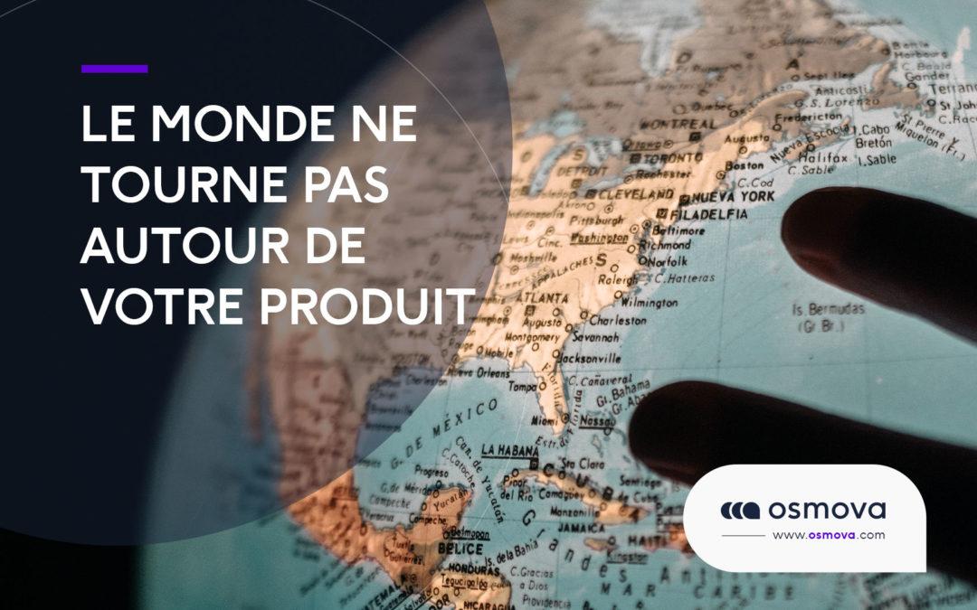 Le monde ne tourne pas autour de votre produit