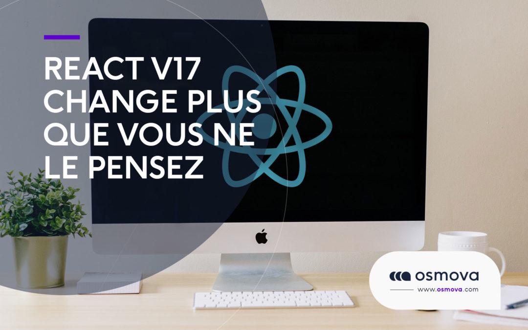 React version 17 sans nouvelles fonctionnalités change plus que vous ne le pensez