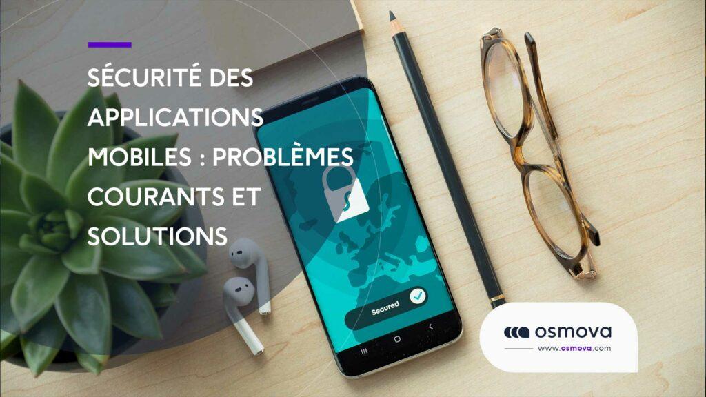 Sécurité des applications mobiles : problèmes courants et solutions