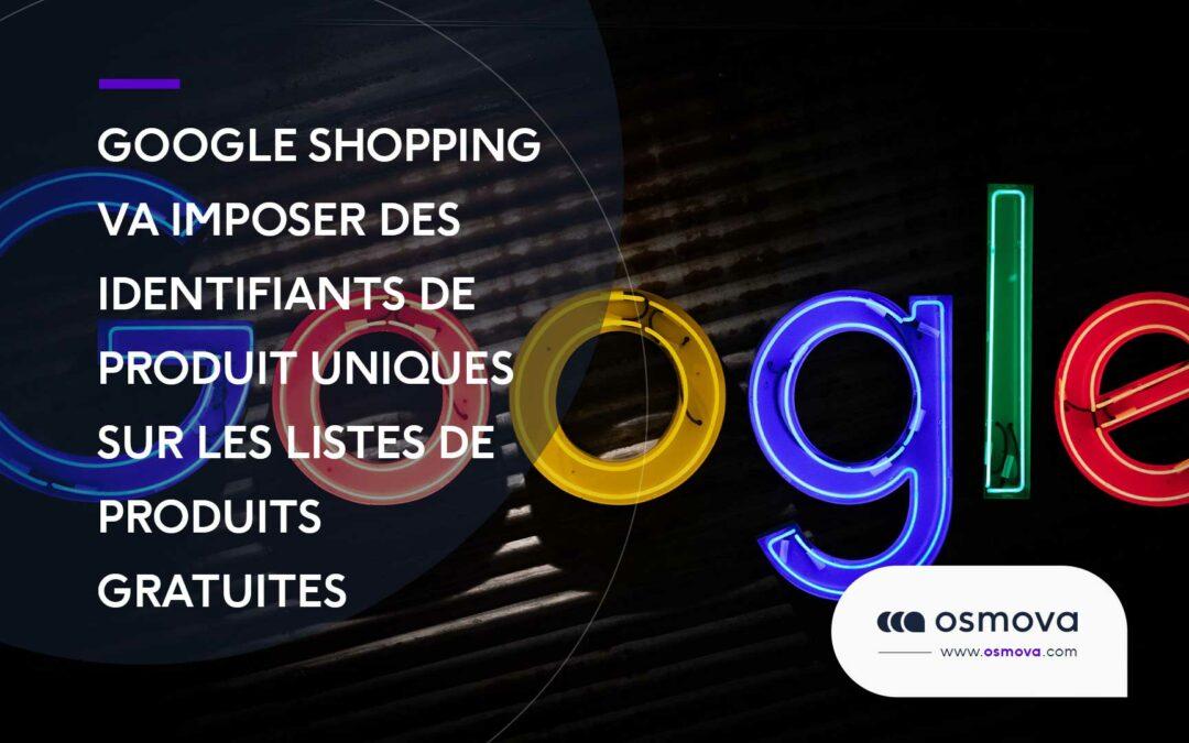 Google Shopping va imposer des identifiants de produit uniques sur les listes de produits gratuites